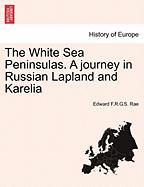 The White Sea Peninsulas. a Journey in Russian Lapland and Karelia