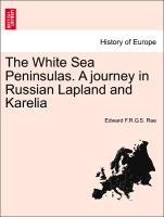 The White Sea Peninsulas. A journey in Russian Lapland and Karelia als Taschenbuch von Edward F. R. G. S. Rae - British Library, Historical Print Editions