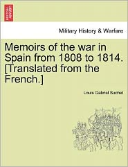 Memoirs Of The War In Spain From 1808 To 1814. [Translated From The French.] - Louis Gabriel Suchet