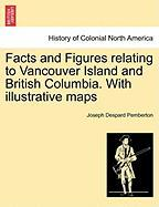 Facts and Figures Relating to Vancouver Island and British Columbia. with Illustrative Maps