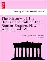 The History of the Decline and Fall of the Roman Empire. New edition, vol. VIII - Gibbon, Edward Schreiter, Carl Gottfried