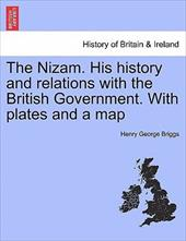The Nizam. His History and Relations with the British Government. with Plates and a Map - Briggs, Henry George