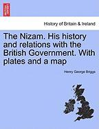 The Nizam. His History and Relations with the British Government. with Plates and a Map