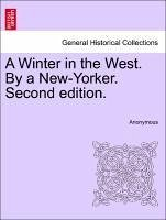 A Winter in the West. By a New-Yorker. Vol. I, Second edition. - Anonymous