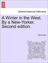 A Winter in the West. by a New-Yorker. Second Edition.