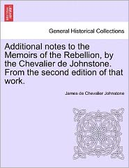 Additional Notes to the Memoirs of the Rebellion, by the Chevalier de Johnstone. from the Second Edition of That Work.