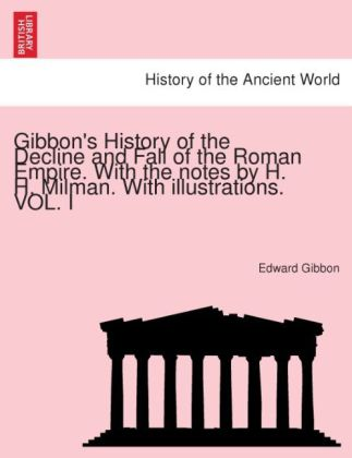 Gibbon´s History of the Decline and Fall of the Roman Empire. With the notes by H. H. Milman. With illustrations. VOL. I als Taschenbuch von Edwar... - British Library, Historical Print Editions