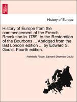 History of Europe from the commencement of the French Revolution in 1789, to the Restoration of the Bourbons ... Abridged from the last London edi...