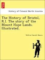 The History of Bristol, R.I. The story of the Mount Hope Lands. Illustrated. - Munro, Wilfred Harold.