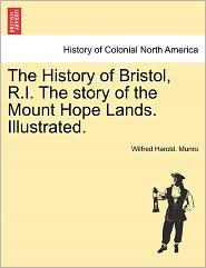 The History Of Bristol, R.I. The Story Of The Mount Hope Lands. Illustrated. - Wilfred Harold. Munro