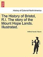 The History of Bristol, R.I. the Story of the Mount Hope Lands. Illustrated.