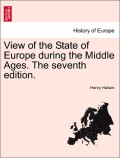 Hallam, Henry: View of the State of Europe during the Middle Ages. The seventh edition.