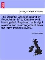 The Doubtful Grant of Ireland by Pope Adrian IV. to King Henry II., investigated. Reprinted, with sl - Ginnell, Laurence
