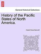 History of the Pacific States of North America.