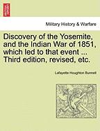 Discovery of the Yosemite, and the Indian War of 1851, Which Led to That Event ... Third Edition, Revised, Etc.