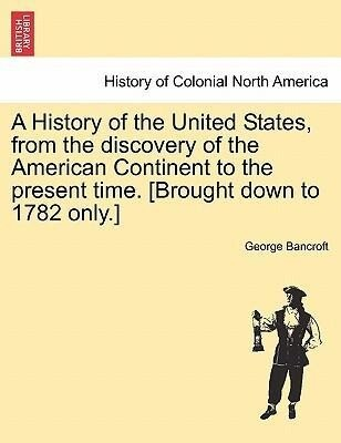 A History of the United States, from the discovery of the American Continent to the present time. [Brought down to 1782 only.] vol. II als Taschen...