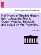 Jewry, Laura: Half Hours of English History from James the First to Queen Victoria. Selected and edited by Mrs. Valentine.