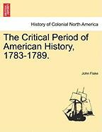 The Critical Period of American History, 1783-1789.
