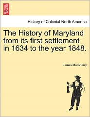 The History Of Maryland From Its First Settlement In 1634 To The Year 1848. - James Macsherry