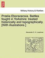 PR Lia Eboracensia. Battles Fought in Yorkshire: Treated Historically and Topographically. [With Illustrations.]