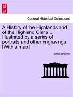A History of the Highlands and of the Highland Clans ... Illustrated by a series of portraits and other engravings. [With a map.] Vol. IV. - Browne, James