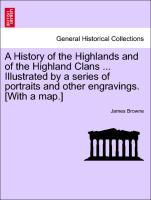 A History of the Highlands and of the Highland Clans ... Illustrated by a series of portraits and other engravings. [With a map.] Vol. IV. als Tas...
