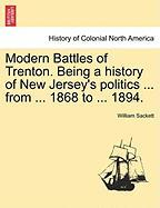 Modern Battles of Trenton. Being a History of New Jersey's Politics ... from ... 1868 to ... 1894.
