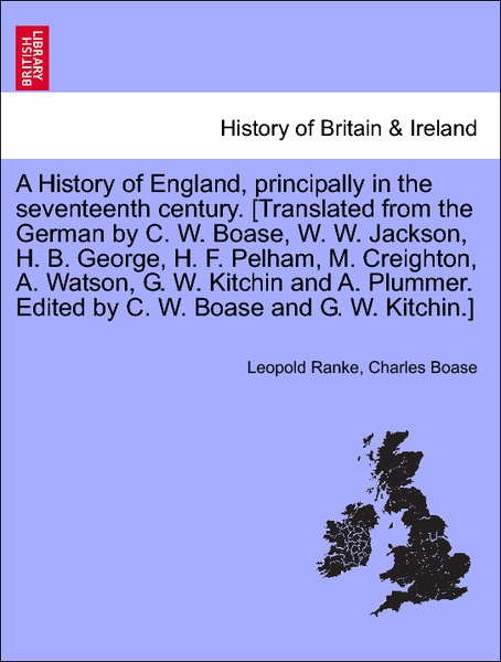 A History of England, principally in the seventeenth century. [Translated from the German by C. W. Boase, W. W. Jackson, H. B. George, H. F. Pelha... - British Library, Historical Print Editions