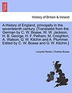 A  History of England, Principally in the Seventeenth Century. [Translated from the German by C. W. Boase, W. W. Jackson, H. B. George, H. F. Pelham,
