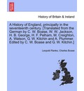 A History of England, Principally in the Seventeenth Century. [Translated from the German by C. W. Boase, W. W. Jackson, H. B. George, H. F. Pelham, M. Creighton, A. Watson, G. W. Kitchin and A. Plummer. Edited by C. W. Boase and G. W. Kitchin.] - Leopold Von Ranke