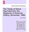 The Treaty of Ghent. Reprinted from the Magazine of American History, November, 1888. - Thomas Wilson