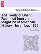 The Treaty of Ghent. Reprinted from the Magazine of American History, November, 1888.