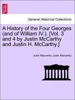 A History of the Four Georges (and of William IV.). [Vol. 3 and 4 by Justin McCarthy and Justin H. McCarthy.] Vol. III. - Maccarthy, Justin