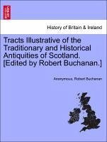 Tracts Illustrative of the Traditionary and Historical Antiquities of Scotland. [Edited by Robert Buchanan.] - Anonymous Buchanan, Robert