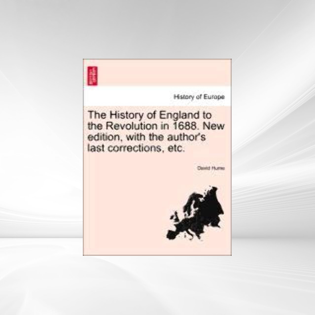 The History of England to the Revolution in 1688. New edition, with the author´s last corrections, etc. Vol. I als Taschenbuch von David Hume - British Library, Historical Print Editions