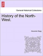 History Of The North-West. - Alexander Begg