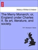 The Merry Monarch or, England under Charles II. Its art, literature, and society. VOL. II. - Adams, W H. Davenport.