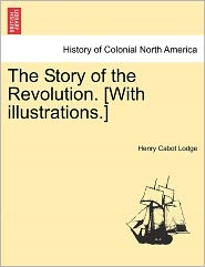 The Story Of The Revolution. [With Illustrations.] - Henry Cabot Lodge