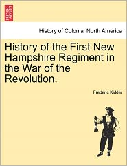 History Of The First New Hampshire Regiment In The War Of The Revolution. - Frederic Kidder