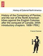 History of the Conspiracy of Pontiac, and the War of the North American Tribes Against the English Colonies After the Conquest of Canada. [With Introd