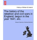 The History of the Rebellion and Civil Wars in England, Begun in the Year 1641, Etc. - Edward Clarendon