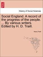 Social England. A record of the progress of the people. ... By various writers. Edited by H. D. Traill. Vol. VI - Traill, Henry