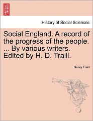 Social England. A Record Of The Progress Of The People. ... By Various Writers. Edited By H. D. Traill. - Henry Traill