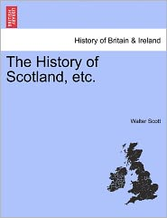 The History Of Scotland, Etc. - Walter Scott