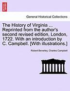 The History of Virginia ... Reprinted from the Author's Second Revised Edition, London, 1722. with an Introduction by C. Campbell. [With Illustrations