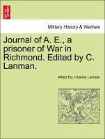 Journal of A. E., a prisoner of War in Richmond. Edited by C. Lanman. - Ely, Alfred Lanman, Charles