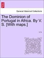 The Dominion of Portugal in Africa. By V. S. [With maps.] - S. , V.