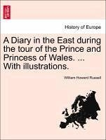 A Diary in the East during the tour of the Prince and Princess of Wales. ... With illustrations.VOL.I - Russell, William Howard