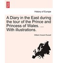 A Diary in the East During the Tour of the Prince and Princess of Wales. ... with Illustrations. - Sir William Howard Russell