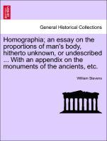 Homographia; an essay on the proportions of man´s body, hitherto unknown, or undescribed ... With an appendix on the monuments of the ancients, et...